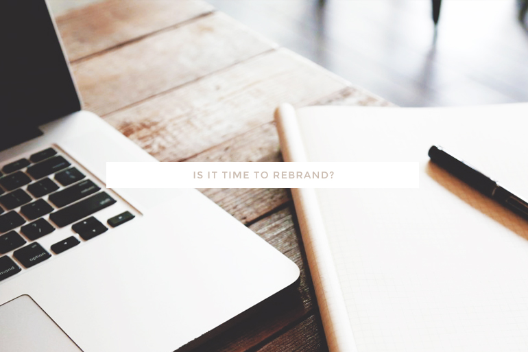 Is it time to rebrand? Tips on how to tell when's the best time to overhaul your blog or business's brand