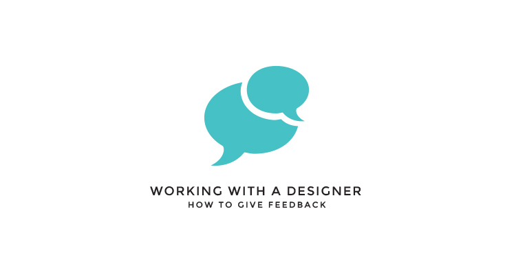 working with a designer: how to give feedback