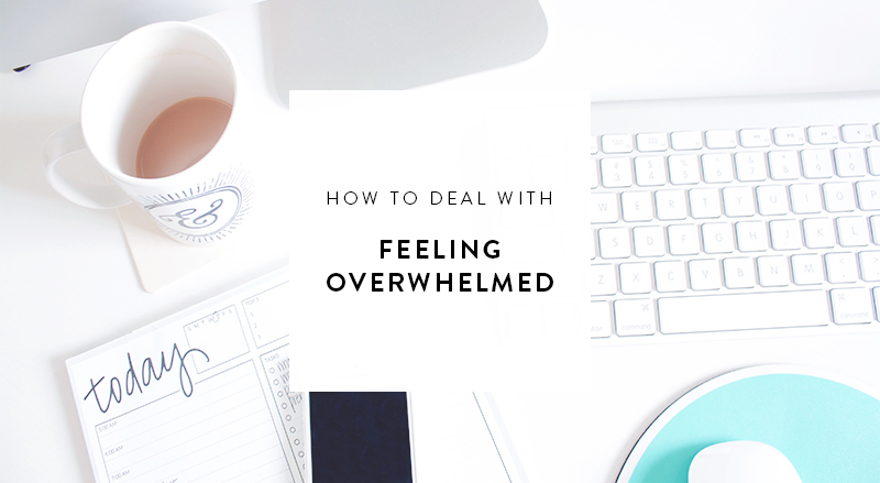 how to : deal with feeling overwhelmed