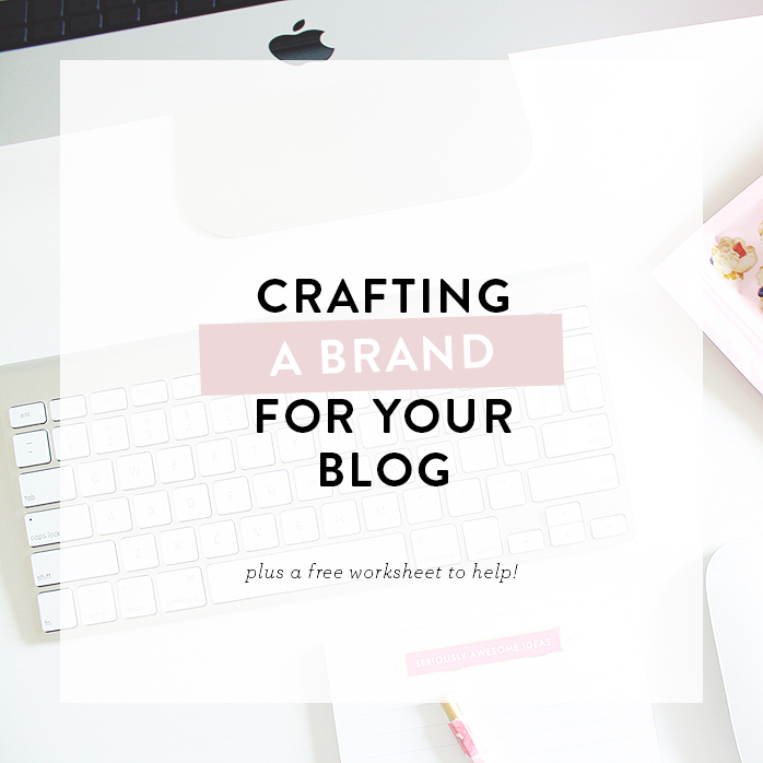 Crafting A Brand For Your Blog + a free worksheet to help!